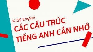 Các cấu trúc Tiếng Anh cần nhớ